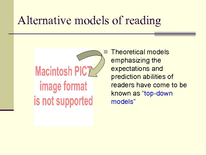 Alternative models of reading n Theoretical models emphasizing the expectations and prediction abilities of