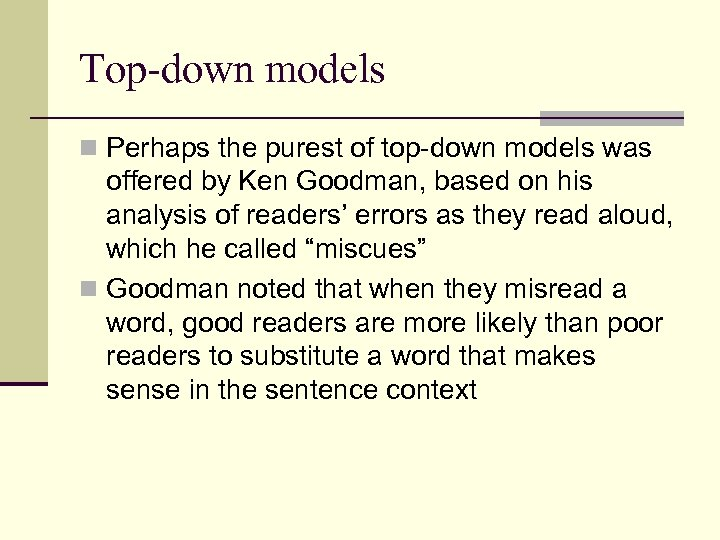 Top-down models n Perhaps the purest of top-down models was offered by Ken Goodman,