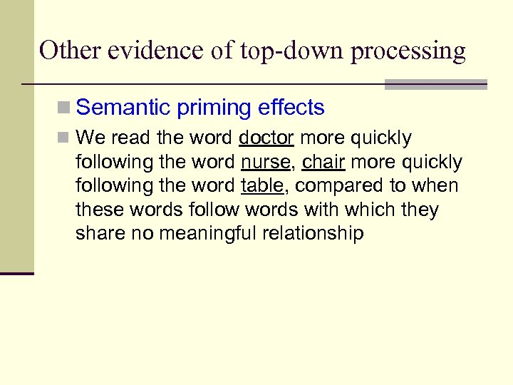 Other evidence of top-down processing n Semantic priming effects n We read the word