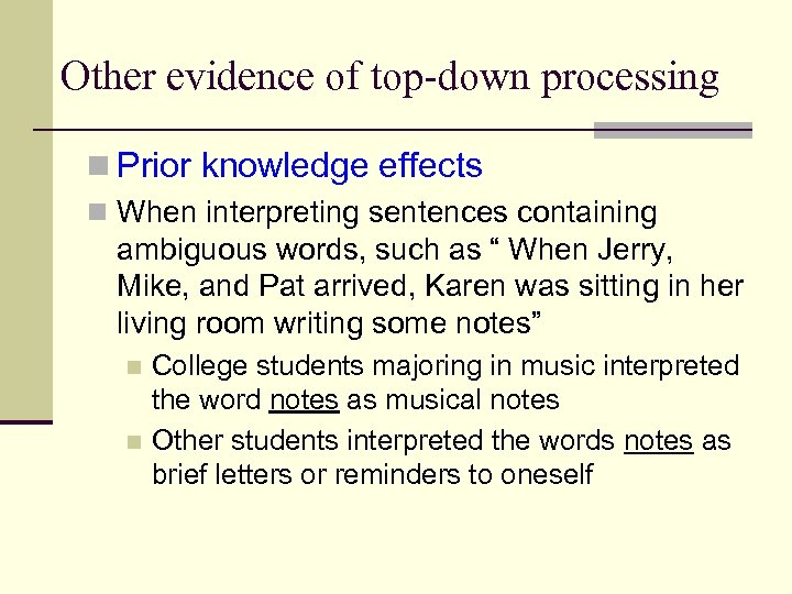 Other evidence of top-down processing n Prior knowledge effects n When interpreting sentences containing