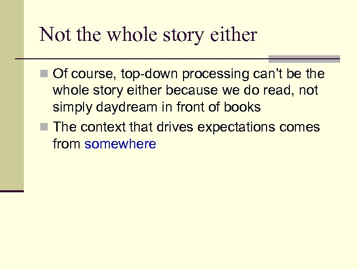 Not the whole story either n Of course, top-down processing can't be the whole