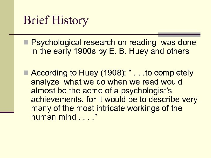 Brief History n Psychological research on reading was done in the early 1900 s