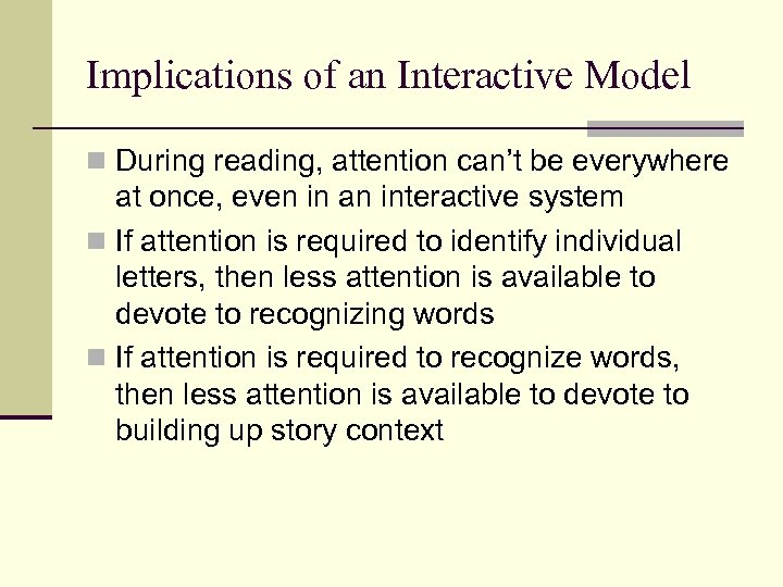 Implications of an Interactive Model n During reading, attention can't be everywhere at once,