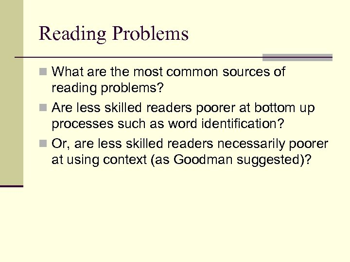 Reading Problems n What are the most common sources of reading problems? n Are