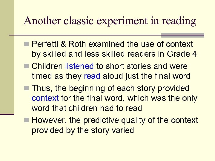 Another classic experiment in reading n Perfetti & Roth examined the use of context
