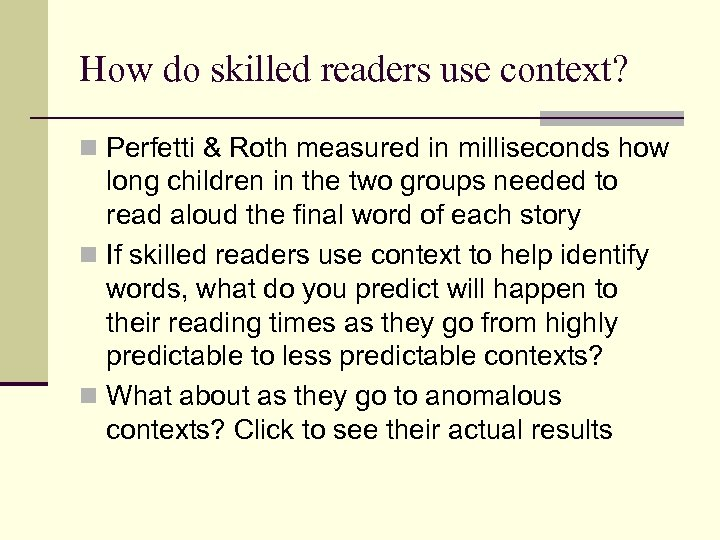How do skilled readers use context? n Perfetti & Roth measured in milliseconds how