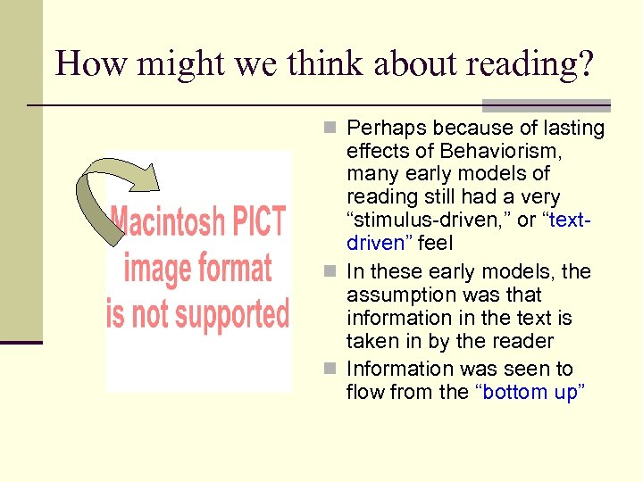 How might we think about reading? n Perhaps because of lasting effects of Behaviorism,