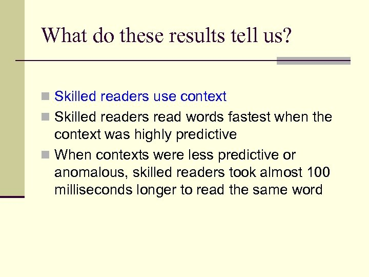 What do these results tell us? n Skilled readers use context n Skilled readers