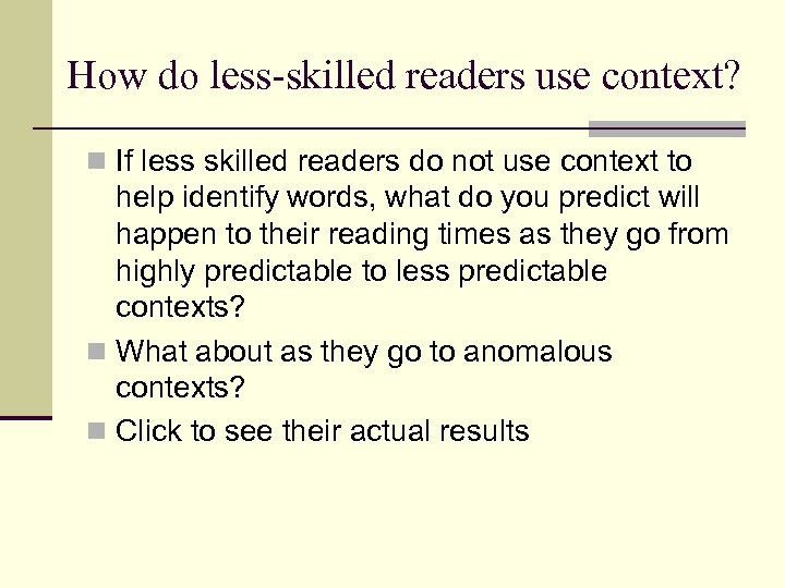 How do less-skilled readers use context? n If less skilled readers do not use
