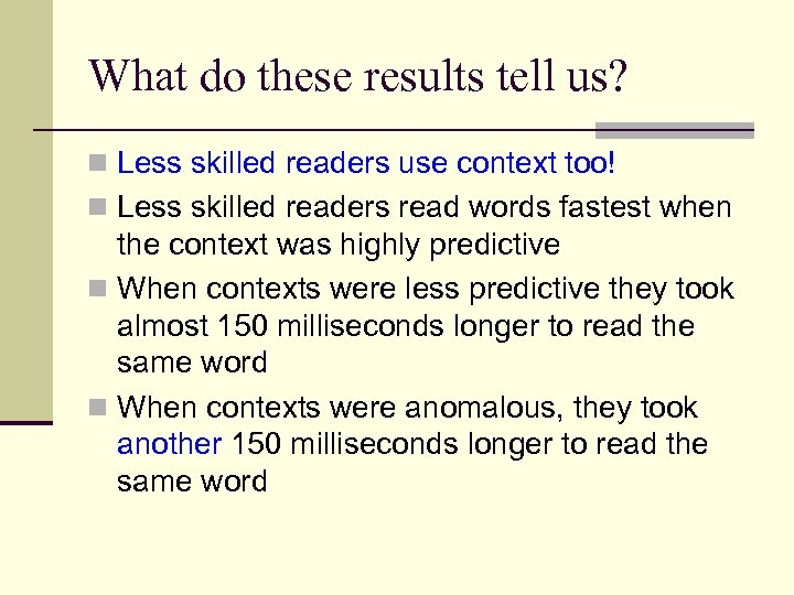 What do these results tell us? n Less skilled readers use context too! n