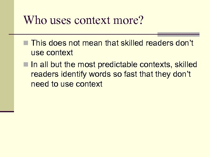 Who uses context more? n This does not mean that skilled readers don't use
