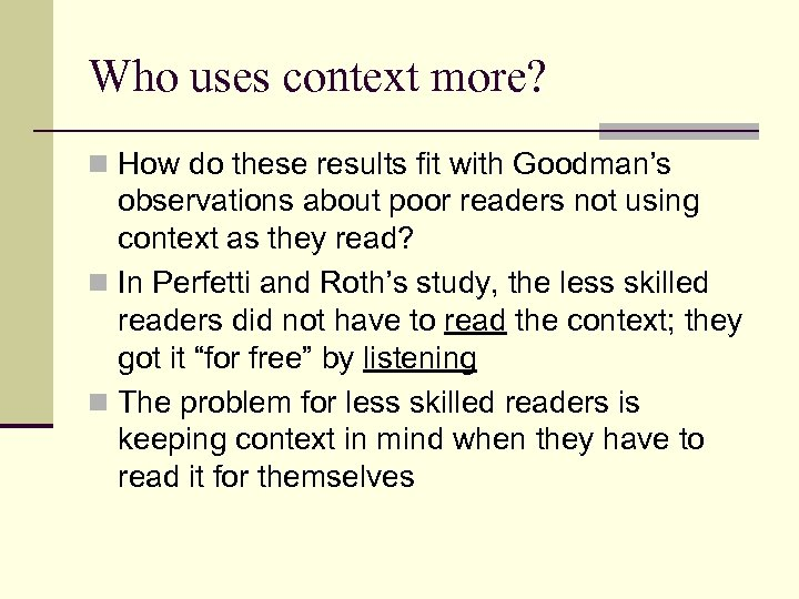 Who uses context more? n How do these results fit with Goodman's observations about
