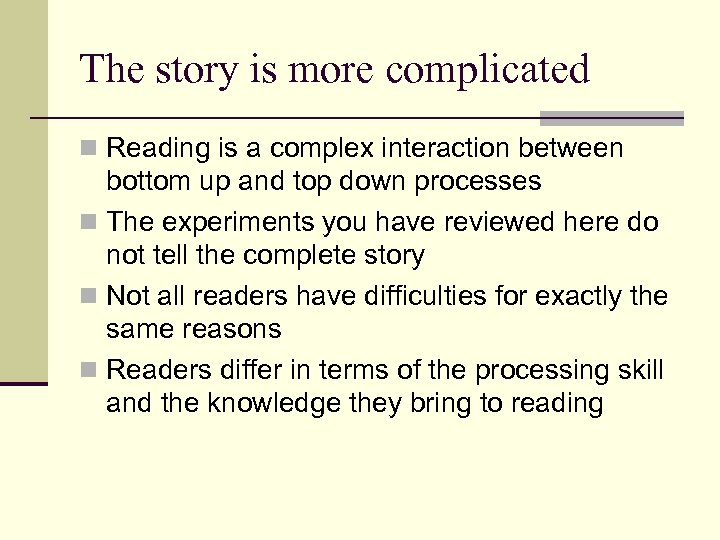 The story is more complicated n Reading is a complex interaction between bottom up