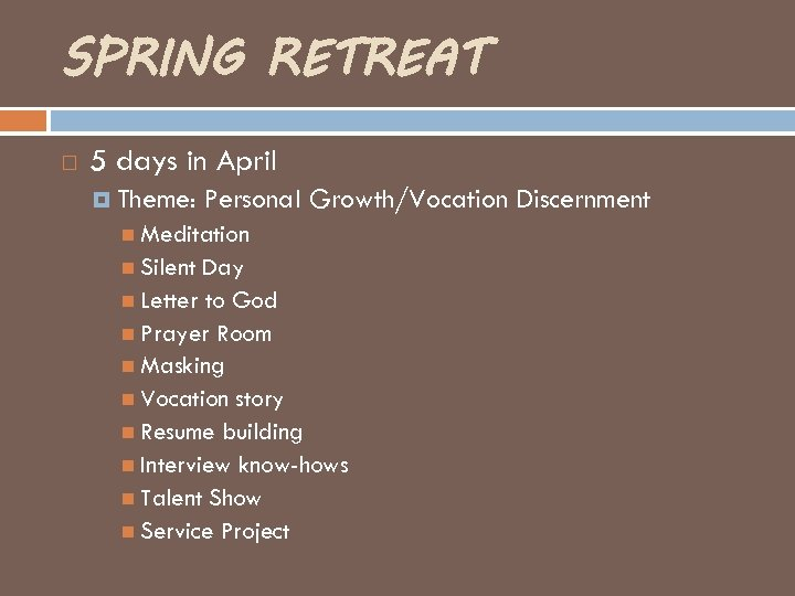 SPRING RETREAT 5 days in April Theme: Personal Growth/Vocation Discernment Meditation Silent Day Letter