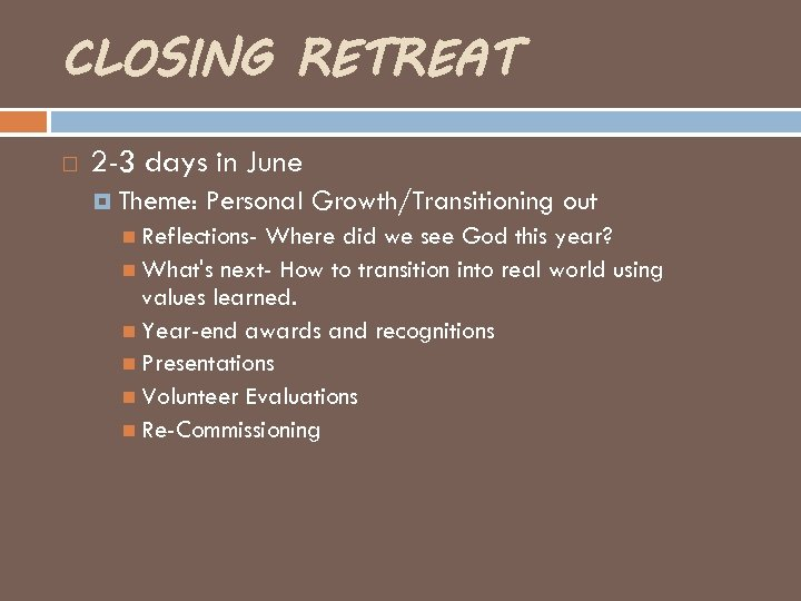 CLOSING RETREAT 2 -3 days in June Theme: Personal Growth/Transitioning out Reflections- Where did