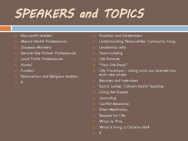 SPEAKERS and TOPICS Non-profit leaders Mental Health Professionals Diocesan Ministers Service Site Partner Professionals