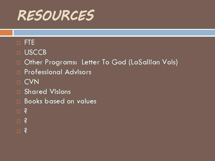 RESOURCES FTE USCCB Other Programs: Letter To God (La. Sallian Vols) Professional Advisors CVN