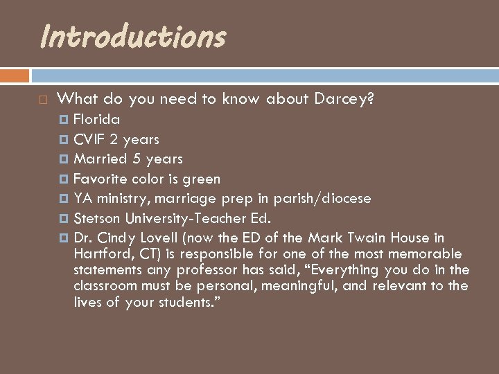Introductions What do you need to know about Darcey? Florida CVIF 2 years Married