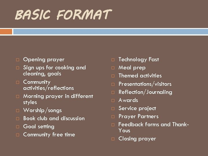 BASIC FORMAT Opening prayer Sign ups for cooking and cleaning, goals Community activities/reflections Morning