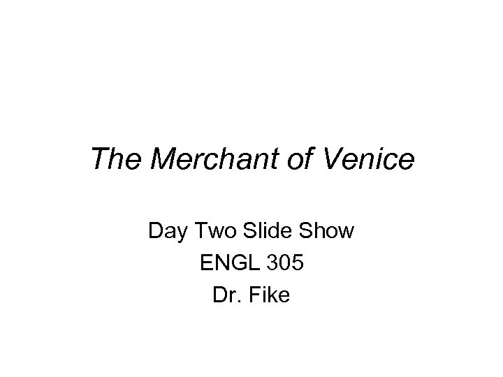 The Merchant of Venice Day Two Slide Show ENGL 305 Dr. Fike