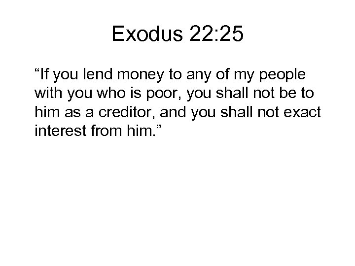 "Exodus 22: 25 ""If you lend money to any of my people with you"