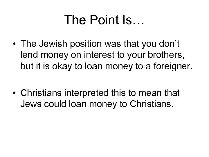 The Point Is… • The Jewish position was that you don't lend money on