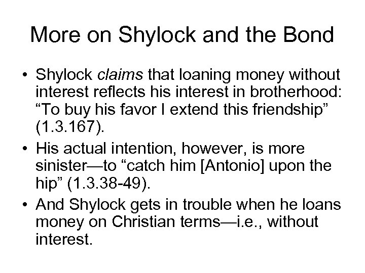 More on Shylock and the Bond • Shylock claims that loaning money without interest