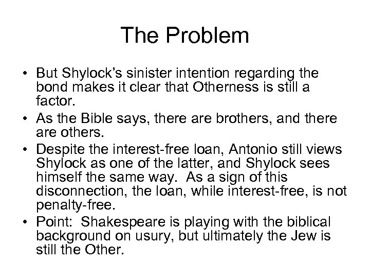 The Problem • But Shylock's sinister intention regarding the bond makes it clear that