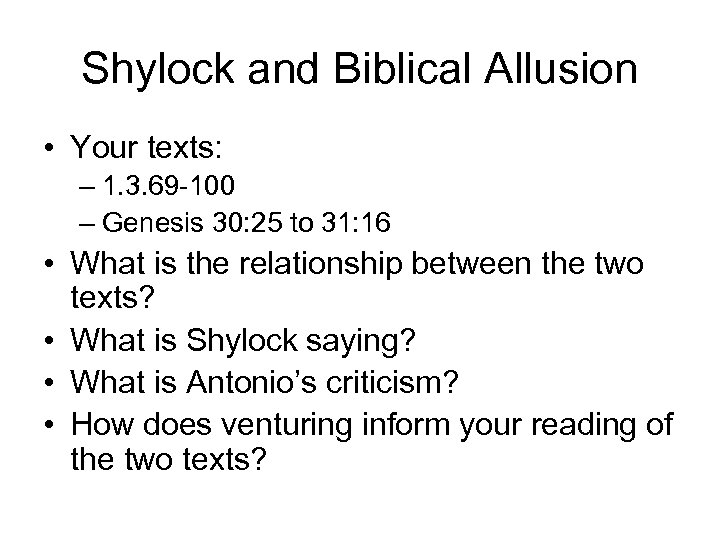 Shylock and Biblical Allusion • Your texts: – 1. 3. 69 -100 – Genesis
