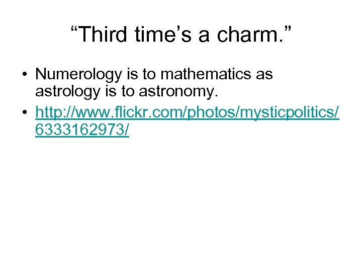 """Third time's a charm. "" • Numerology is to mathematics as astrology is to"