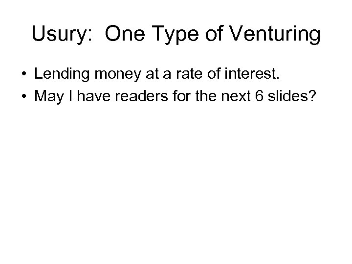 Usury: One Type of Venturing • Lending money at a rate of interest. •