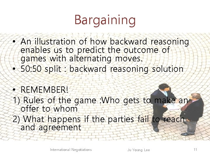 Bargaining • An illustration of how backward reasoning enables us to predict the outcome