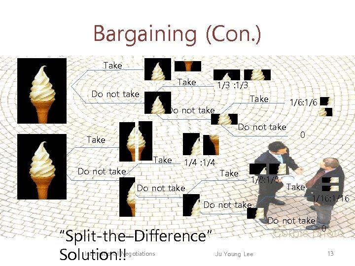 Bargaining (Con. ) Take + Take Do not take 1/3 : 1/3 Take Do