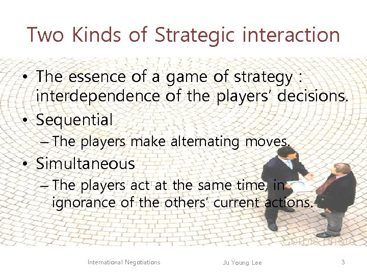 Two Kinds of Strategic interaction • The essence of a game of strategy :