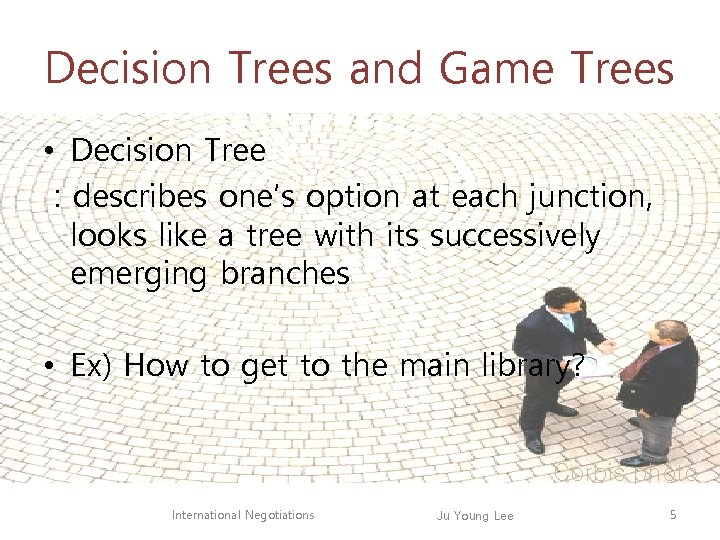 Decision Trees and Game Trees • Decision Tree : describes one's option at each