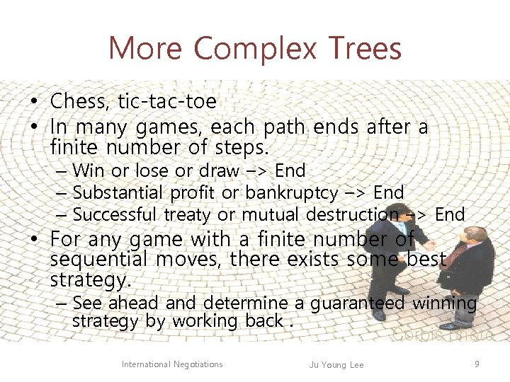 More Complex Trees • Chess, tic-tac-toe • In many games, each path ends after