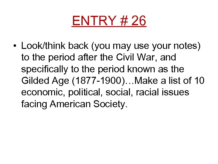 ENTRY # 26 • Look/think back (you may use your notes) to the period