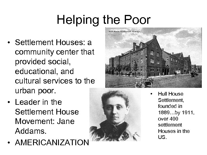Helping the Poor • Settlement Houses: a community center that provided social, educational, and