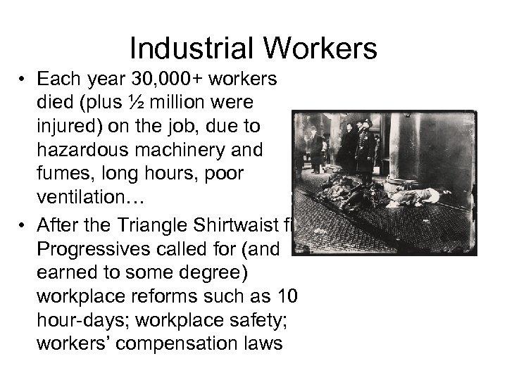 Industrial Workers • Each year 30, 000+ workers died (plus ½ million were injured)