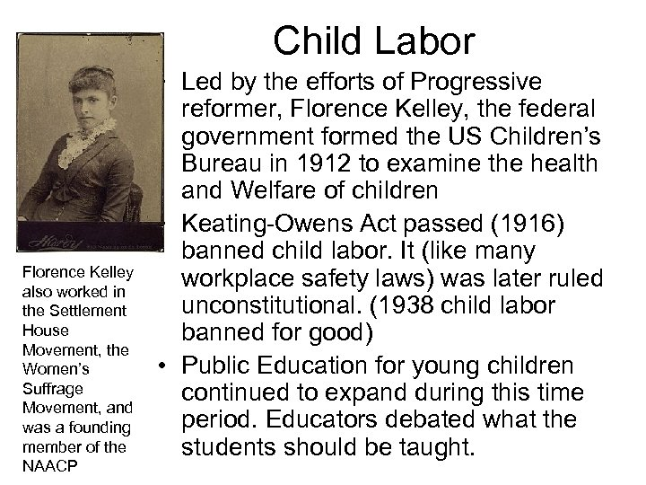 Child Labor Florence Kelley also worked in the Settlement House Movement, the Women's Suffrage