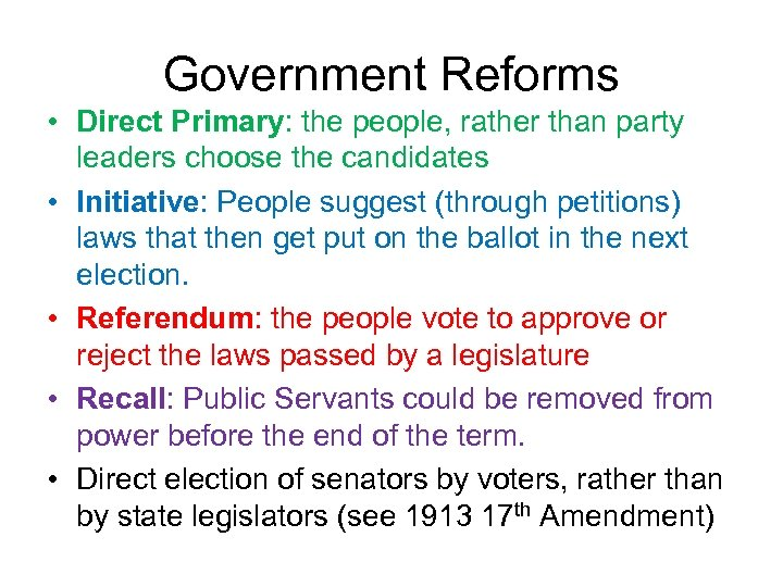 Government Reforms • Direct Primary: the people, rather than party leaders choose the candidates