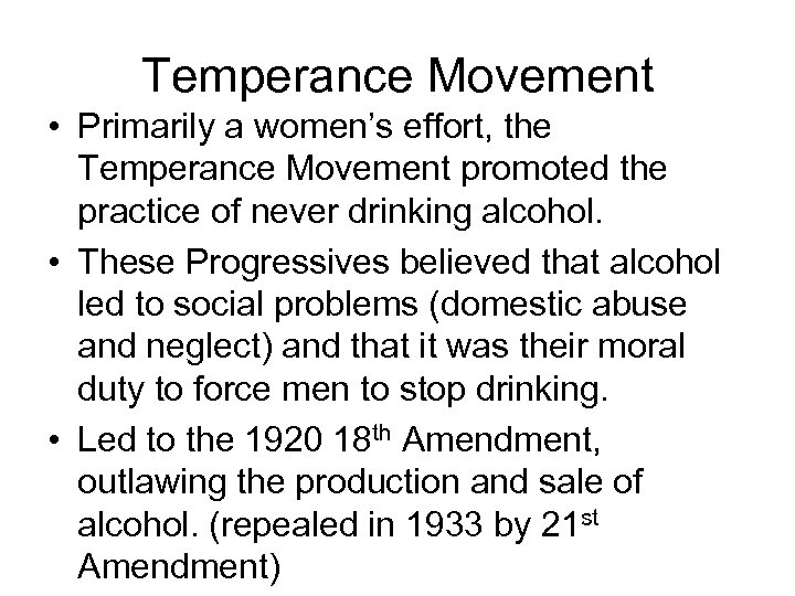Temperance Movement • Primarily a women's effort, the Temperance Movement promoted the practice of