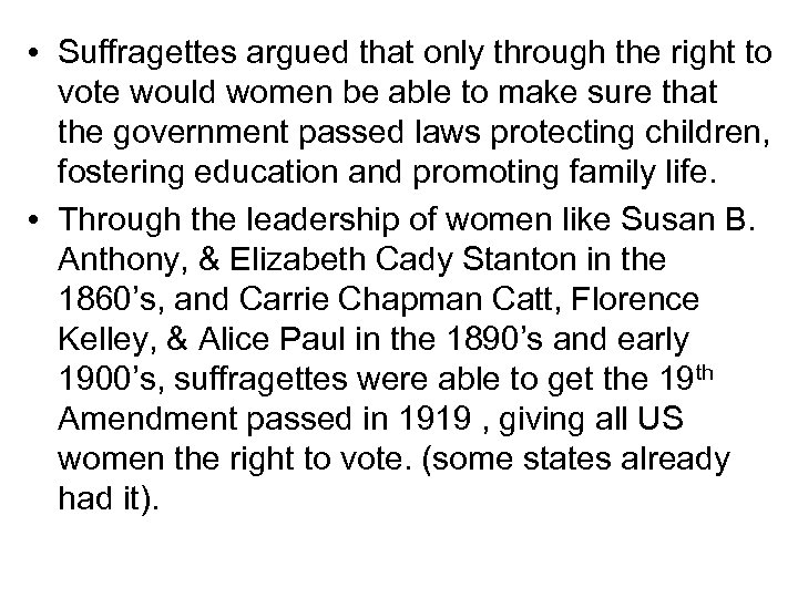 • Suffragettes argued that only through the right to vote would women be