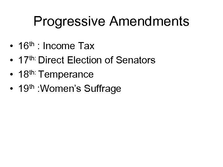 Progressive Amendments • • 16 th : Income Tax 17 th: Direct Election of