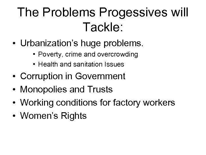 The Problems Progessives will Tackle: • Urbanization's huge problems. • Poverty, crime and overcrowding