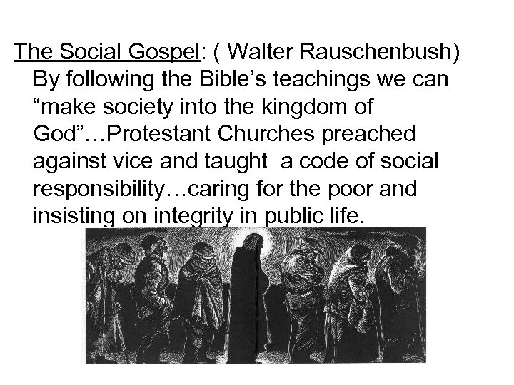 """The Social Gospel: ( Walter Rauschenbush) By following the Bible's teachings we can """"make"""