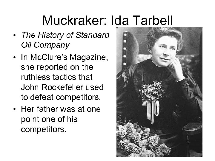 Muckraker: Ida Tarbell • The History of Standard Oil Company • In Mc. Clure's