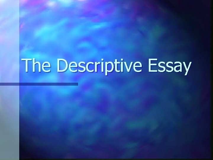 The Descriptive Essay