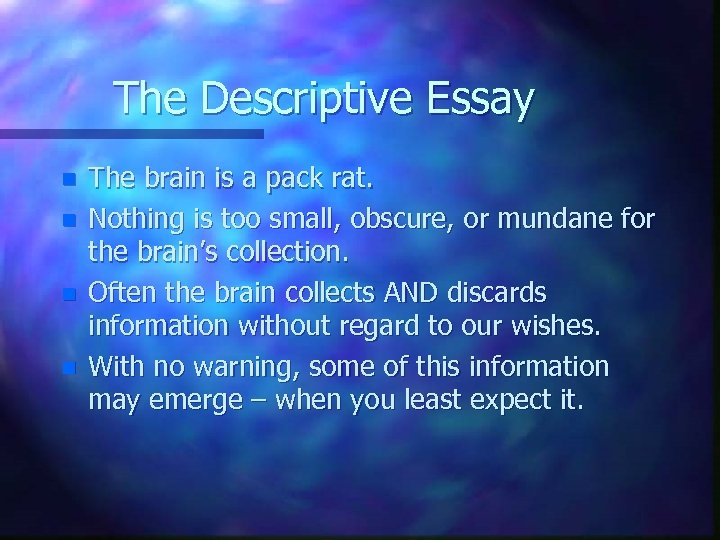 The Descriptive Essay n n The brain is a pack rat. Nothing is too