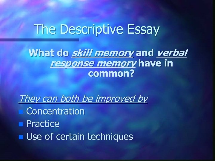 The Descriptive Essay What do skill memory and verbal response memory have in common?